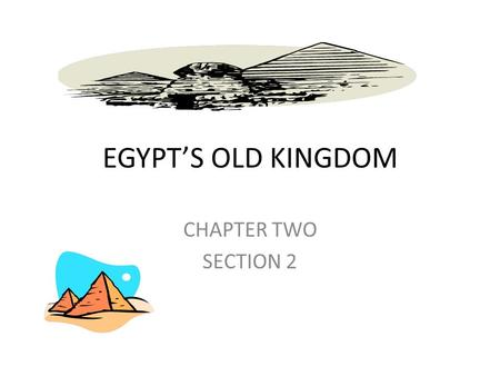 EGYPT'S OLD KINGDOM CHAPTER TWO SECTION 2. MAIN IDEA OLD KINGDOM RULERS: EGYPT WAS RULED BY ALL-POWERFUL PHARAOHS. EGYPT'S RELIGON: THE EGYPTIANS BELIEVED.