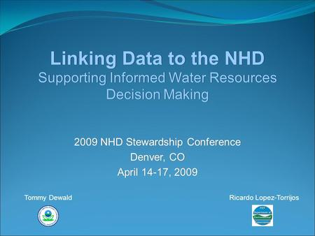 Linking Data to the NHD Supporting Informed Water Resources Decision Making 2009 NHD Stewardship Conference Denver, CO April 14-17, 2009 2009 NHD Stewardship.