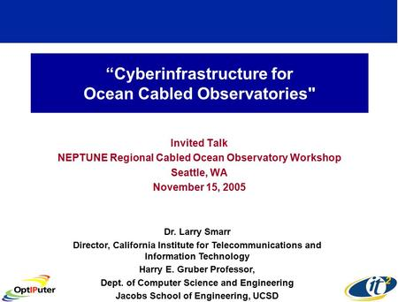 """Cyberinfrastructure for Ocean Cabled Observatories Invited Talk NEPTUNE Regional Cabled Ocean Observatory Workshop Seattle, WA November 15, 2005 Dr."