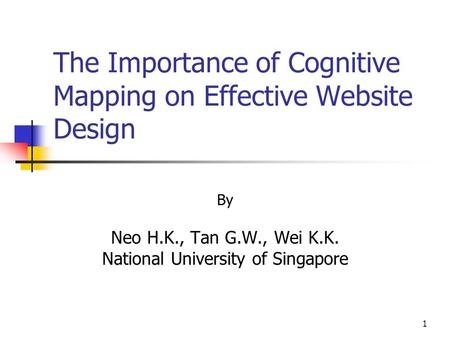 1 The Importance of Cognitive Mapping on Effective Website Design By Neo H.K., Tan G.W., Wei K.K. National University of Singapore.