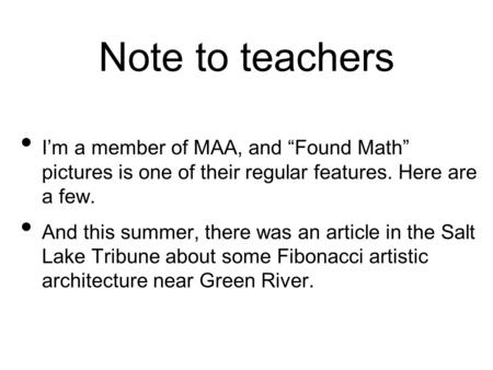 "Note to teachers I'm a member of MAA, <strong>and</strong> ""Found Math"" pictures is one of their regular features. Here are a few. <strong>And</strong> this summer, there was an article."