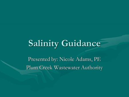 Salinity Guidance Presented by: Nicole Adams, PE Plum Creek Wastewater Authority.