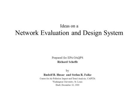 Ideas on a Network Evaluation and Design System Prepared for EPA OAQPS Richard Scheffe by Rudolf B. Husar and Stefan R. Falke Center for Air Pollution.