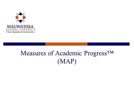 Measures of Academic Progress™ (MAP). What is MAP?  MAP - Measures of Academic Progress  Achievement tests (Math, Reading, Language, Science)  Delivered.