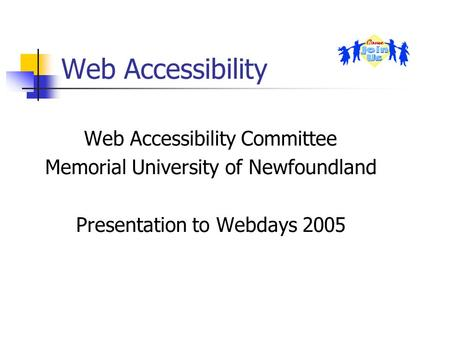 Web Accessibility Web Accessibility Committee Memorial University of Newfoundland Presentation to Webdays 2005.
