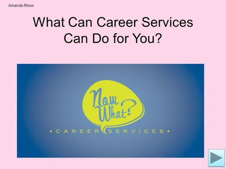 What Can Career Services Can Do for You? Amanda Rhew.