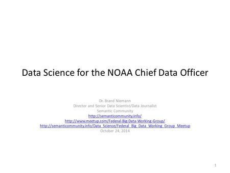 Data Science for the NOAA Chief Data Officer Dr. Brand Niemann Director and Senior Data Scientist/Data Journalist Semantic Community