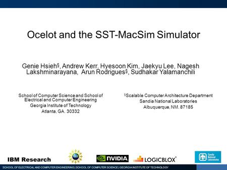 SCHOOL OF ELECTRICAL AND COMPUTER ENGINEERING | SCHOOL OF COMPUTER SCIENCE | GEORGIA INSTITUTE OF TECHNOLOGY Ocelot and the SST-MacSim Simulator Genie.
