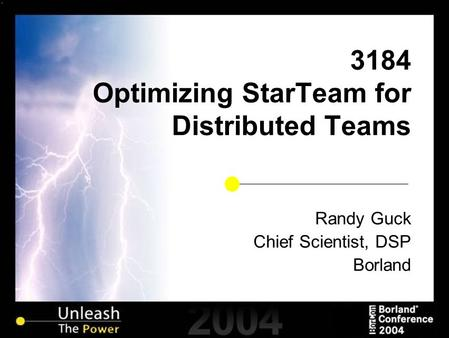 3184 Optimizing StarTeam for Distributed Teams Randy Guck Chief Scientist, DSP Borland.