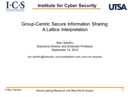 11 World-Leading Research with Real-World Impact! Group-Centric Secure Information Sharing: A Lattice Interpretation Institute for Cyber Security Ravi.
