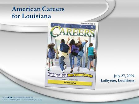 July 27, 2009 Lafayette, Louisiana American Careers for Louisiana © 2009 career communications, inc. 6701 W. 64th Street, Suite 210 Overland Park, KS 66202.