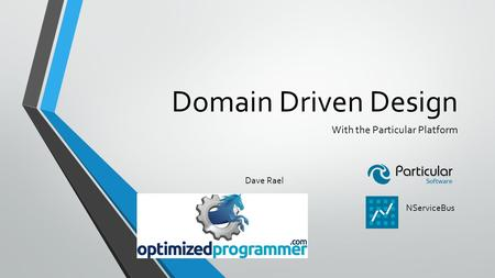 Domain Driven Design With the Particular Platform NServiceBus Dave Rael.