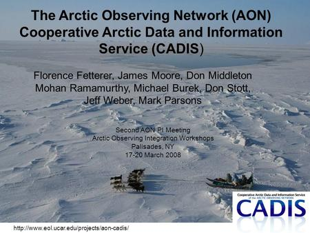 The Arctic Observing Network (AON) Cooperative Arctic Data and Information Service (CADIS) Florence Fetterer,