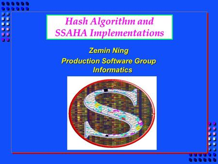 Hash Algorithm and SSAHA Implementations Zemin Ning Production Software Group Informatics.