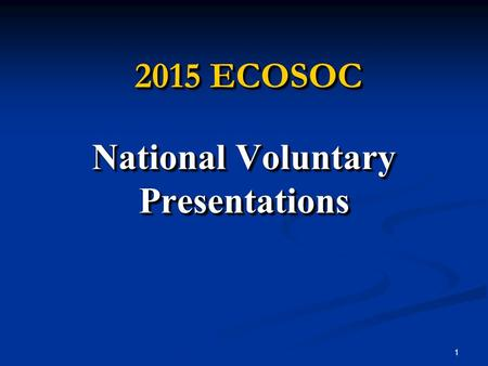 1 2015 ECOSOC National Voluntary Presentations 2015 ECOSOC National Voluntary Presentations.