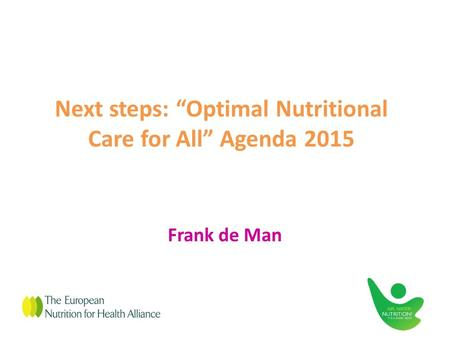 "Next steps: ""Optimal Nutritional Care for All"" Agenda 2015 Frank de Man."