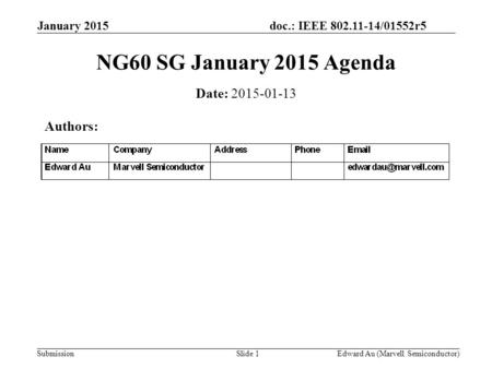 Doc.: IEEE 802.11-14/01552r5 Submission January 2015 Edward Au (Marvell Semiconductor)Slide 1 NG60 SG January 2015 Agenda Date: 2015-01-13 Authors: