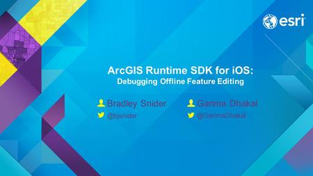 ArcGIS Runtime SDK for iOS: Debugging Offline Feature Editing Garima Bradley &)&) &)&)