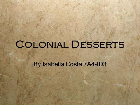 Colonial Desserts By Isabella Costa 7A4-ID3. How did Colonists bake? Colonists used brick ovens, either in the kitchen or in a separate place outside.