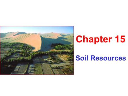 Soil Resources Chapter 15. What is Soil? Composed of: mineral matter organic matter Modified by: weather water organisms.