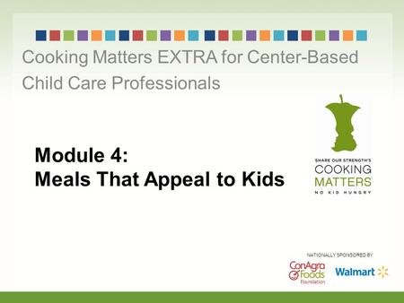 Module 4: Meals That Appeal to Kids Cooking Matters EXTRA for Center-Based Child Care Professionals NATIONALLY SPONSORED BY.