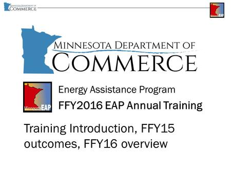 Energy Assistance Program FFY2016 EAP Annual Training Training Introduction, FFY15 outcomes, FFY16 overview.