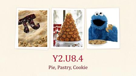 Pie, Pastry, Cookie Y2.U8.4. Pie Parts Crust Flaky Mealy Sweet Crumb Filling Cream Fruit.