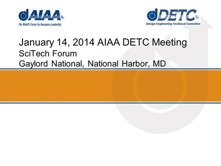 January 14, 2014 AIAA DETC Meeting SciTech Forum Gaylord National, National Harbor, MD.