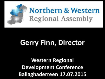 Gerry Finn, Director Western Regional Development Conference Ballaghaderreen 17.07.2015.