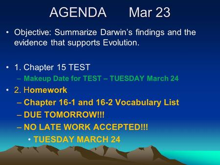AGENDA Mar 23 Objective: Summarize Darwin's findings and the evidence that supports Evolution. 1. Chapter 15 TEST –Makeup Date for TEST – TUESDAY March.