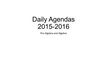 Daily Agendas 2015-2016 Pre-Algebra and Algebra. Monday 8-24-2015 Pre-Algebra Finish and turn-in p. 6-8 problems 1-3 through 1-7 Moby Max – Placement.