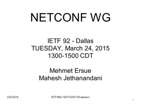 NETCONF WG IETF 92 - Dallas TUESDAY, March 24, 2015 1300-1500 CDT Mehmet Ersue Mahesh Jethanandani 3/24/2015 1 IETF #92- NETCONF WG session.