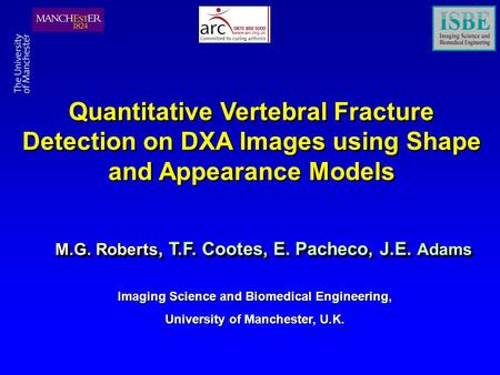 M.G. Roberts, T.F. Cootes, E. Pacheco, J.E. Adams Quantitative Vertebral Fracture Detection on DXA Images using Shape and Appearance Models Imaging Science.