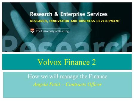 Volvox Finance 2 How we will manage the Finance Angela Pettit – Contracts Officer.