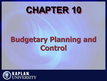 CHAPTER 10 Budgetary Planning and Control. Budgeting Basics Components of the Master Budget.