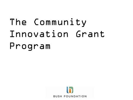 The Community Innovation Grant Program. Welcome!
