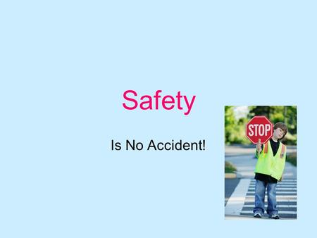 Safety Is No Accident!. Accidents are the leading cause of death in children! The good news is that with a little information, common sense, and forethought,