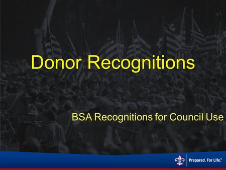 Donor Recognitions BSA Recognitions for Council Use.