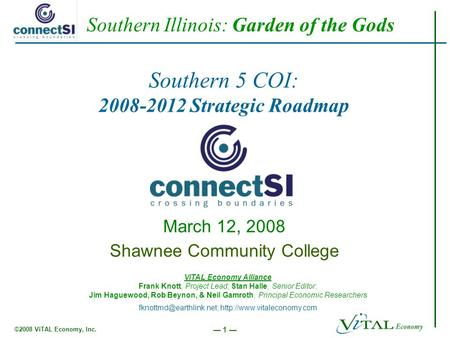 ©2008 ViTAL Economy, Inc. — 1 — Southern 5 COI: 2008-2012 Strategic Roadmap March 12, 2008 Shawnee Community College ViTAL Economy Alliance Frank Knott,