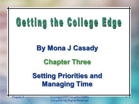 Chapter 3Copyright 2002 Houghton Mifflin Company - All Rights Reserved 1 By Mona J Casady Chapter Three Setting Priorities and Managing Time By Mona J.
