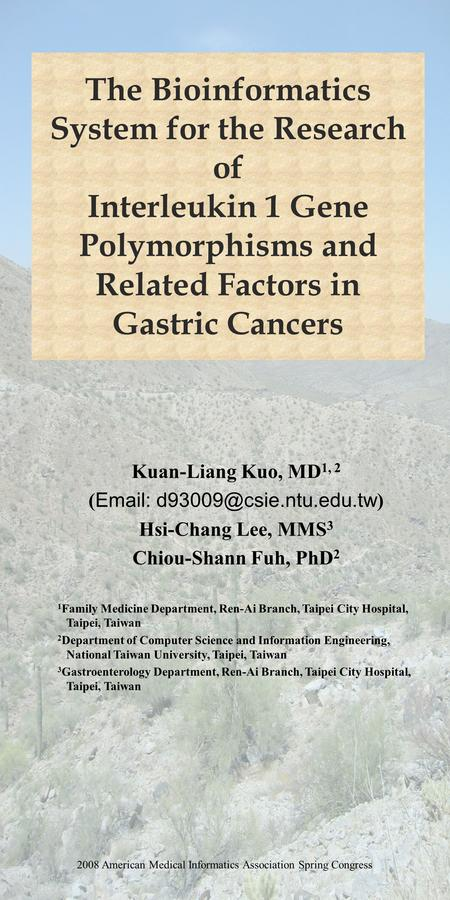 The Bioinformatics System for the Research of Interleukin 1 Gene Polymorphisms and Related Factors in Gastric Cancers Kuan-Liang Kuo, MD 1, 2 ( Email: