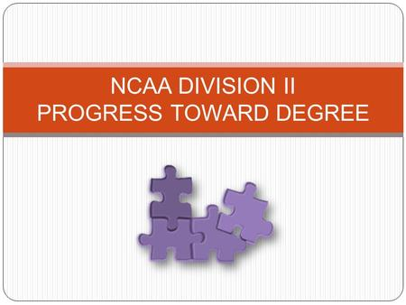 NCAA DIVISION II PROGRESS TOWARD DEGREE. AREAS OF FOCUS 1. Good academic standing. 2. Term-by-term credit-hour requirement. 3. Annual credit-hour requirement.