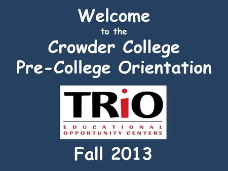 Welcome to the Crowder College Pre-College Orientation Fall 2013.