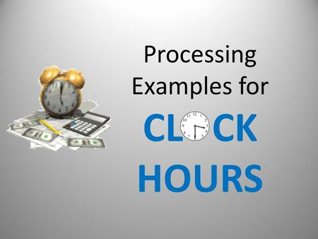 Processing Examples for CL CK HOURS Academic Calendar & Payment Periods.