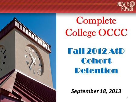 Complete College OCCC Fall 2012 AtD Cohort Retention September 18, 2013 1.