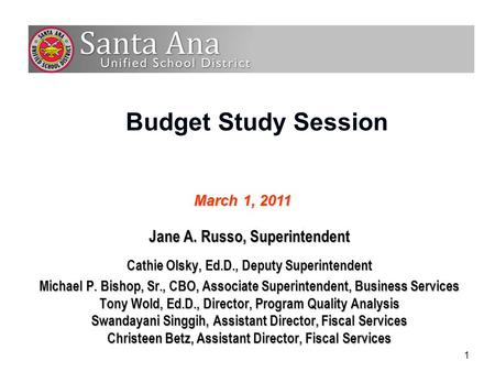 1 Budget Study Session Jane A. Russo, Superintendent Cathie Olsky, Ed.D., Deputy Superintendent Michael P. Bishop, Sr., CBO, Associate Superintendent,