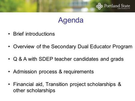Agenda Brief introductions Overview of the Secondary Dual Educator Program Q & A with SDEP teacher candidates and grads Admission process & requirements.