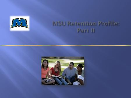 MSU Retention Profile: Part II. * Includes full-time and part-time, associate and bachelor credential-seeking students.