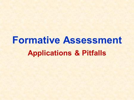 Formative Assessment Applications & Pitfalls. Outline General Ideas Application Benefit & Limitation Pitfalls.