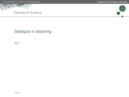 Dias 1 Department of Science Education Dialogue in teaching IUP.